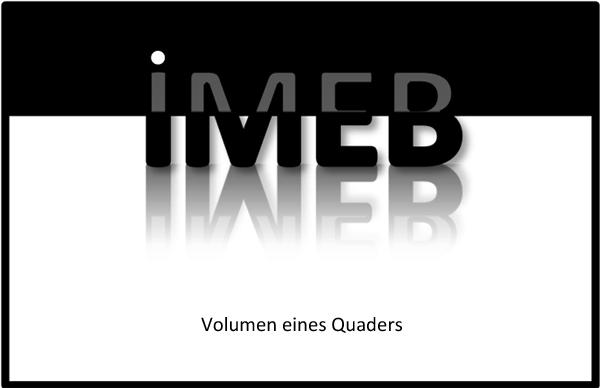 Flächeninhalte und Rauminhalte - Flächeninhalte und Volumen von Körpern - Volumen eines Quaders